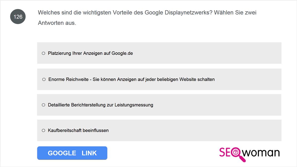 Welches sind die wichtigsten Vorteile des Google Displaynetzwerks? Wählen Sie zwei Antworten aus.
