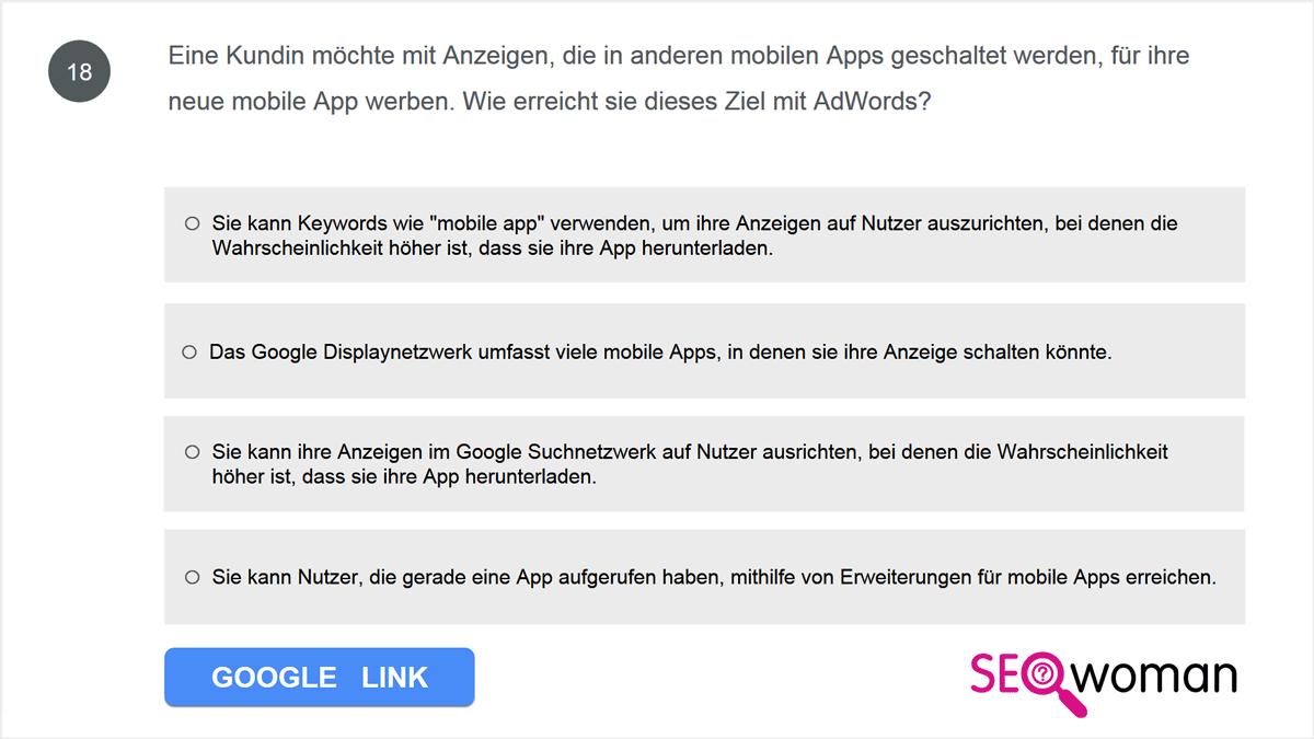 Eine Kundin möchte mit Anzeigen, die in anderen mobilen Apps geschaltet werden, für ihre neue mobile App werben. Wie erreicht sie dieses Ziel mit AdWords?