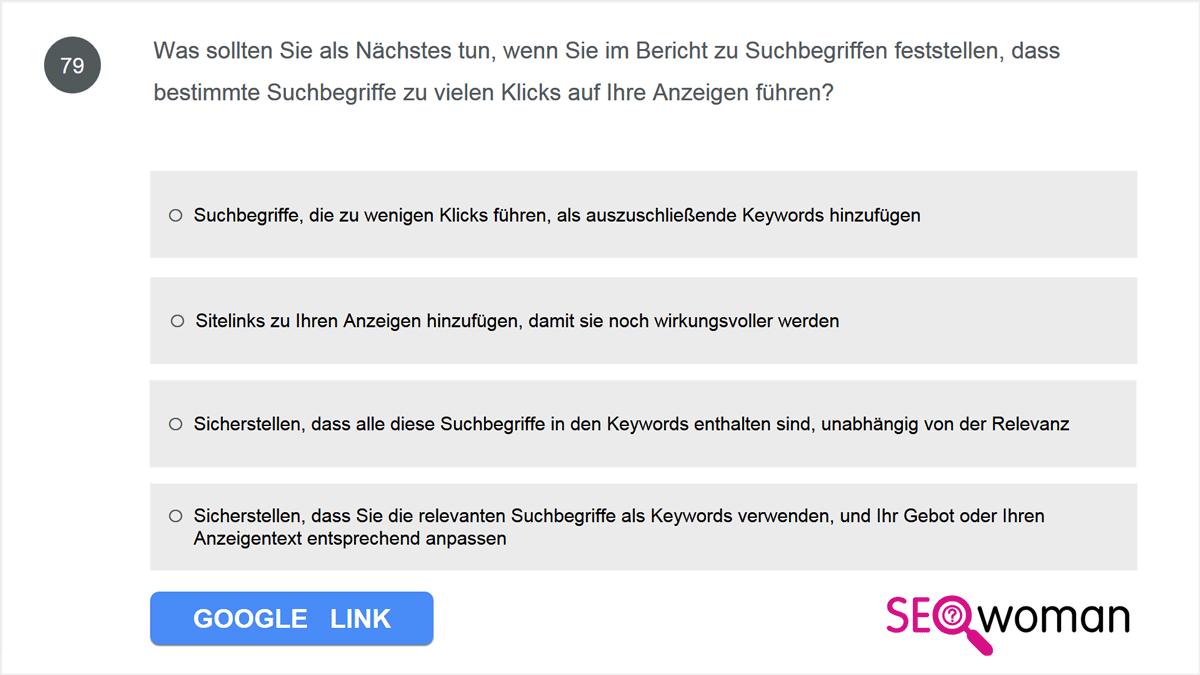 """Was sollten Sie als Nächstes tun, wenn Sie im Bericht """"Suchbegriffe"""" feststellen, dass bestimmte Suchbegriffe zu vielen Klicks auf Ihre Anzeigen führen?"""