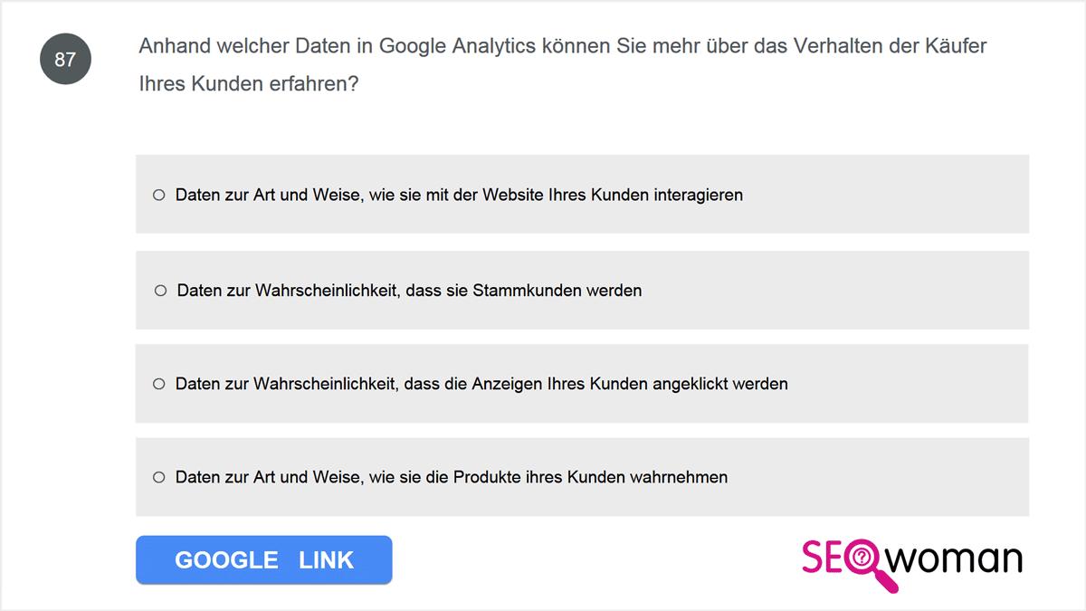 Anhand welcher Daten in Google Analytics können Sie mehr über das Verhalten der Käufer Ihres Kunden erfahren?