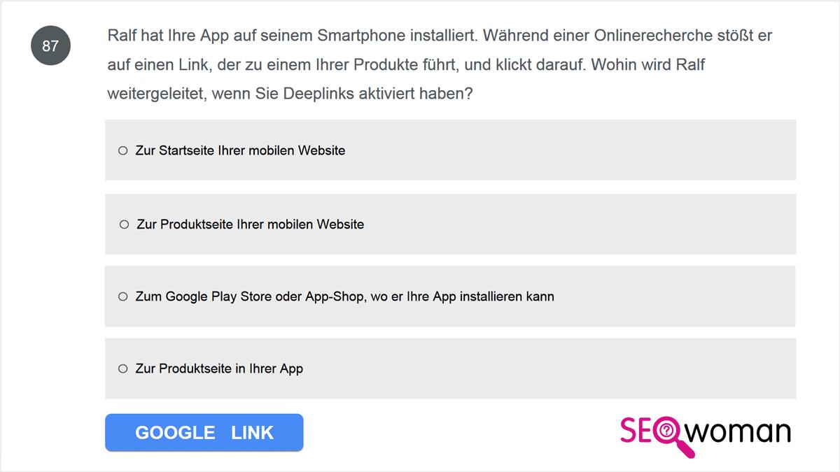 Ralf hat Ihre App auf seinem Smartphone installiert. Während einer Onlinerecherche stößt er auf einen Link, der zu einem Ihrer Produkte führt, und klickt darauf. Wohin wird Ralf weitergeleitet, wenn Sie Deeplinks aktiviert haben?