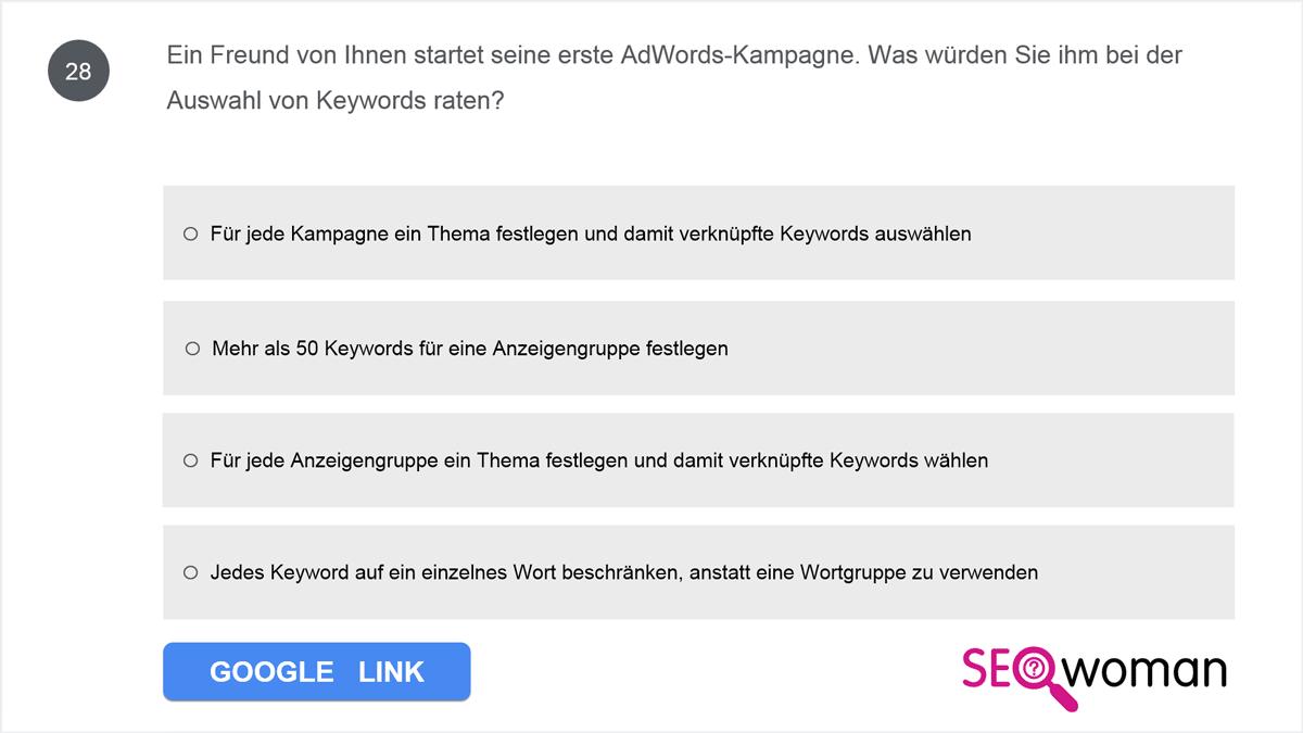 Ein Freund von Ihnen startet seine erste AdWords-Kampagne. Was würden Sie ihm bei der Auswahl von Keywords raten?