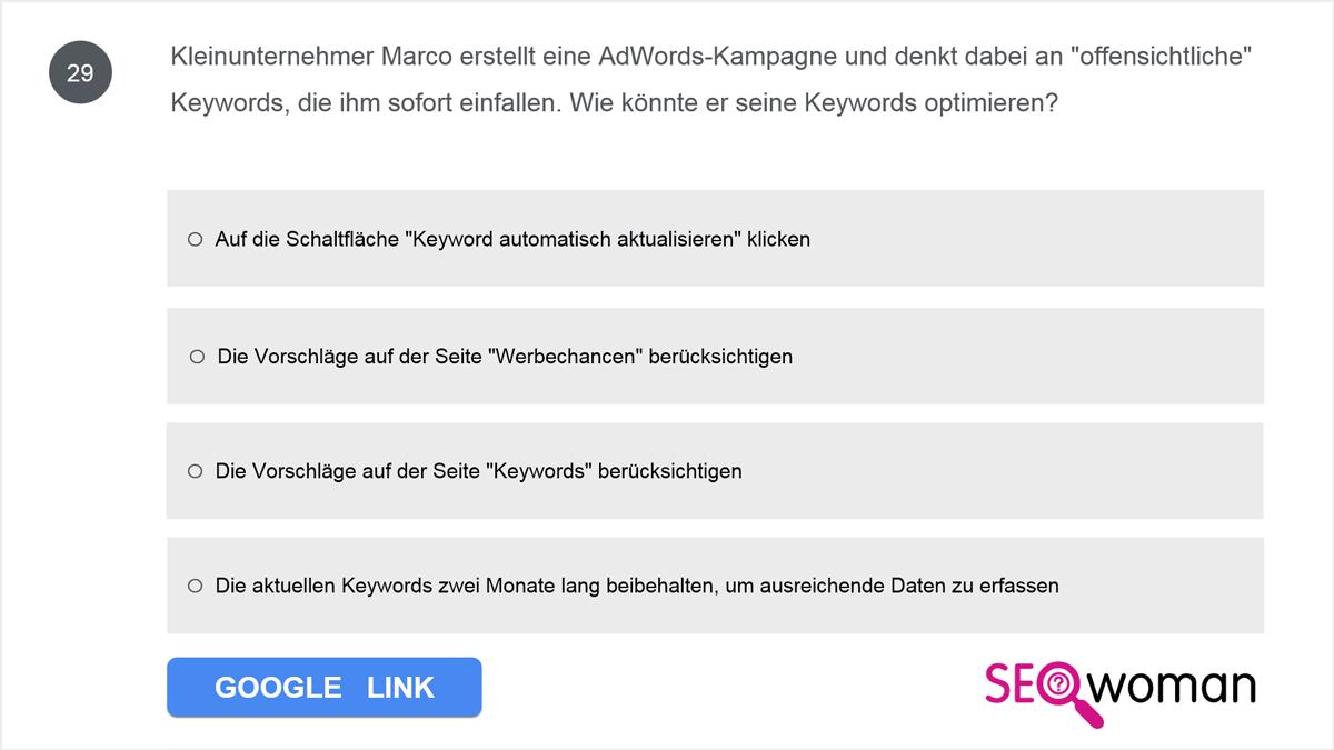 Kleinunternehmer Marco erstellt eine AdWords-Kampagne und denkt dabei an 'offensichtliche' Keywords, die ihm sofort einfallen. Wie könnte er seine Keywords optimieren?