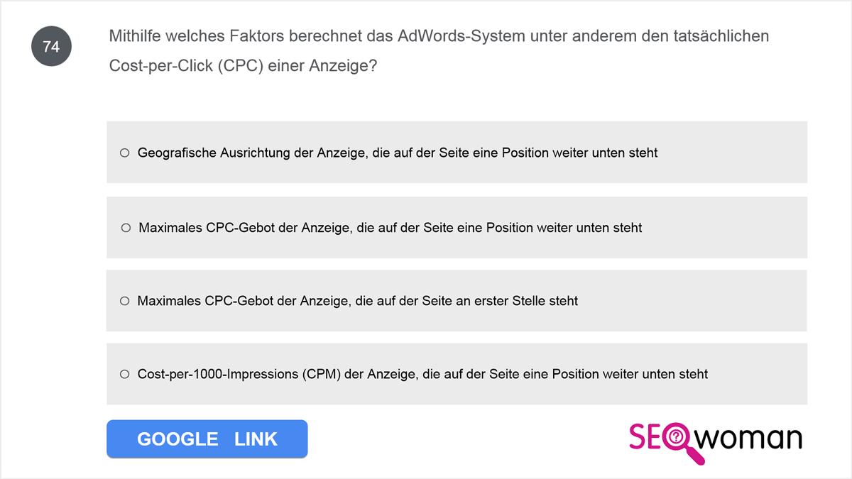 Mithilfe welches Faktors berechnet das AdWords-System unter anderem den tatsächlichen Cost-per-Click (CPC) einer Anzeige?