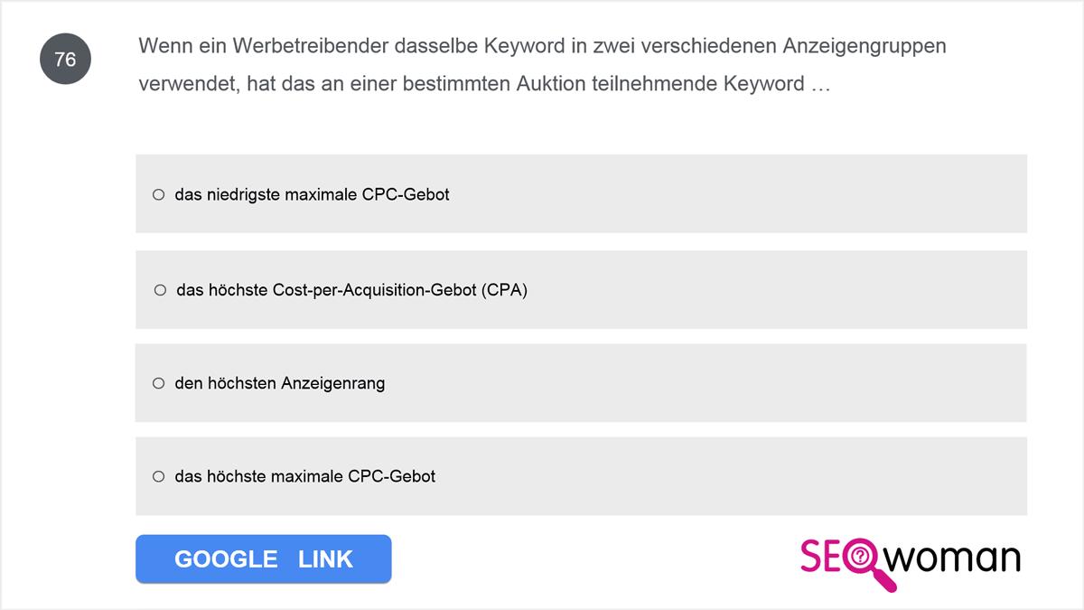 Wenn ein Werbetreibender dasselbe Keyword in zwei verschiedenen Anzeigengruppen verwendet, hat das an einer bestimmten Auktion teilnehmende Keyword ...