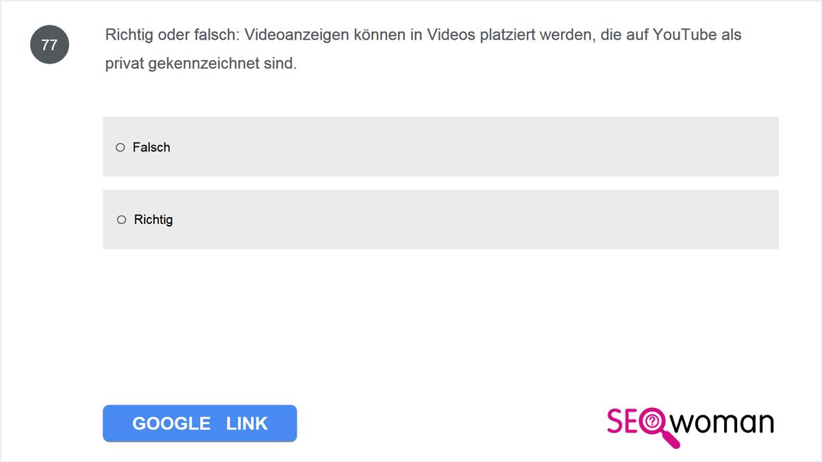 Richtig oder falsch: Videoanzeigen können in Videos platziert werden, die auf YouTube als privat gekennzeichnet sind.