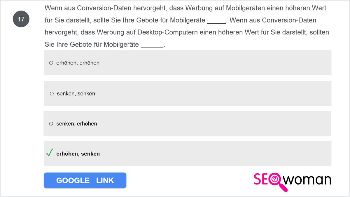 Wenn aus Conversion-Daten hervorgeht, dass Werbung auf Mobilgeräten einen höheren Wert für Sie darstellt, sollte Sie Ihre Gebote für Mobilgeräte ____. Wenn aus Conversion-Daten hervorgeht, dass Werbung auf Desktop-Computern einen höheren Wert für Sie darstellt, sollten Sie Ihre Gebote für Mobilgeräte _____.