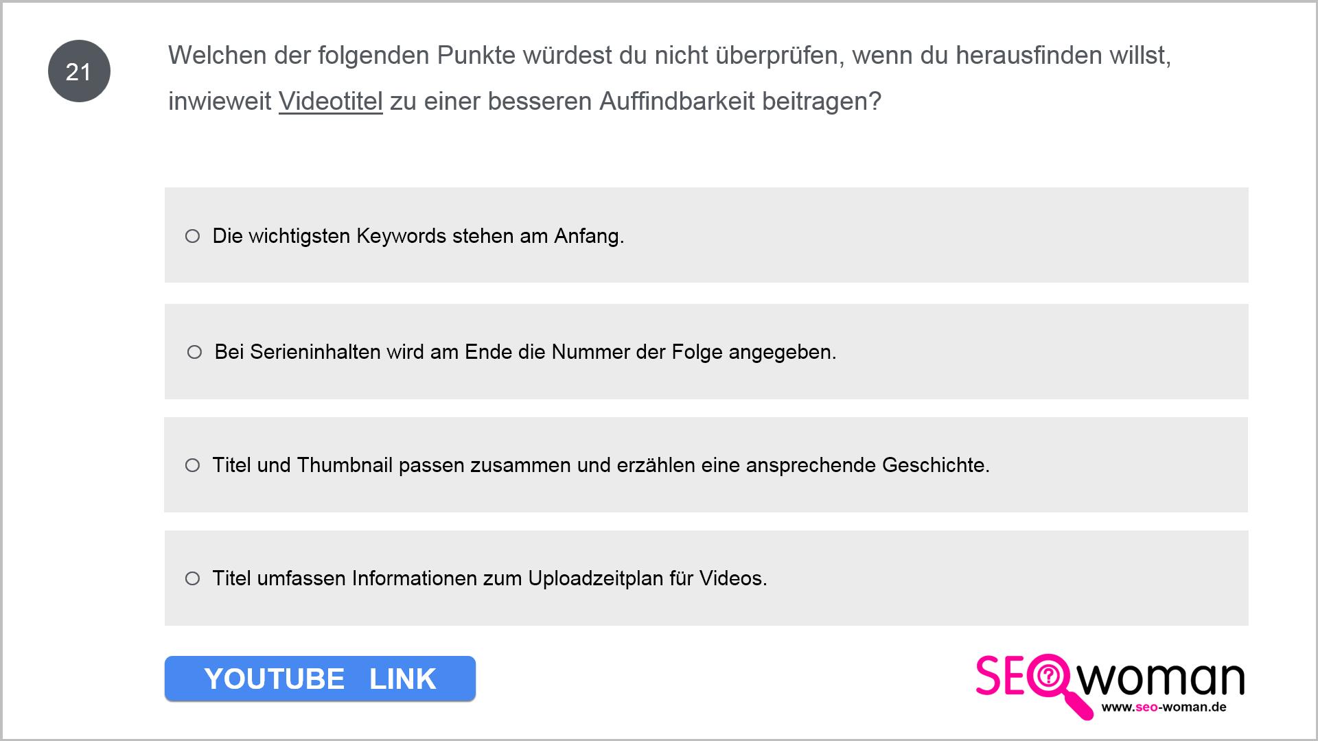 Welchen der folgenden Punkte würdest du nicht überprüfen, wenn du herausfinden willst, inwieweit Videotitel zu einer besseren Auffindbarkeit beitragen?